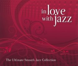 In Love With Jazz (The Ultimate Smooth Jazz Collection) 2008