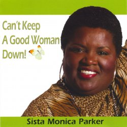 Sista Monica Parker - Can't Keep A Good Woman Down! (2005)