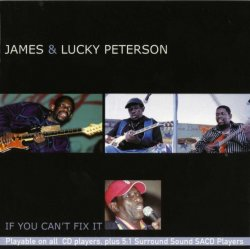 James & Lucky Peterson - If You Can't Fix (2004)