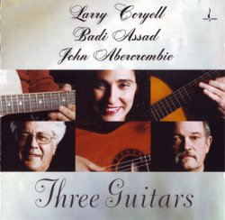 Larry Coryell, Badi Assad, John Abercrombie - Three Guitars (2003)