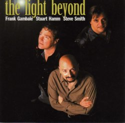Frank Gambale, Stewart Hamm, Steve Smith - The Light Beyond (2000)