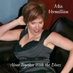 Mia Vermillion - Alone Together With The Blues (2009)