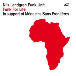 Nils Landgren Funk Unit - Funk For Life (2010)