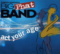 Gordon Goodwin's Big Phat Band - Act Your Age ...