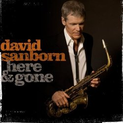 David Sanborn - Here & Gone (2008)