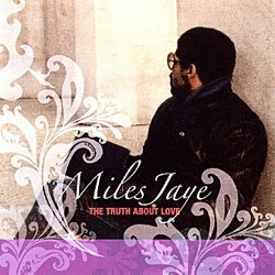 Miles Jaye - The Truth About Love (2009)