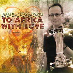 Joseph Patrick Moore - To Africa With Love (2010)