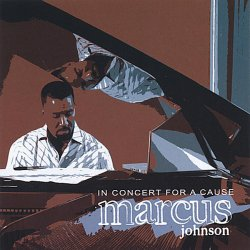 Marcus Johnson - In Concert For A Cause (2008)