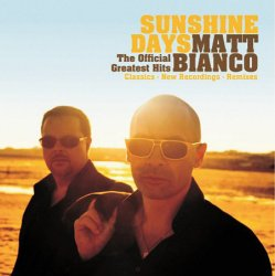 Matt Bianco - Sunshine Days: The Official