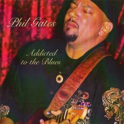 Phil Gates - Addicted To The Blues (2010)