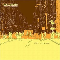 Galactic - From The Corner To The Block (2007)