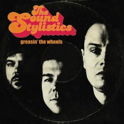 The Sound Stylistics - Greasin The Wheels (2009)