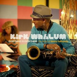 Kirk Whalum - Everything is Everything: The Music of Donny Hathaway (2010)