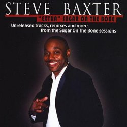 "Steve Baxter - ""Extra"" Sugar On The Bone (2010)"