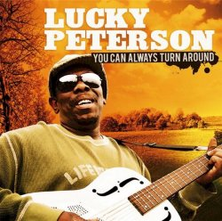 Lucky Peterson - You Can Always Turn Around (2010)
