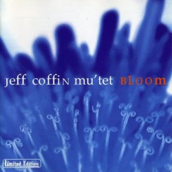 Jeff Coffin Mu'tet - Bloom (2005) FLAC