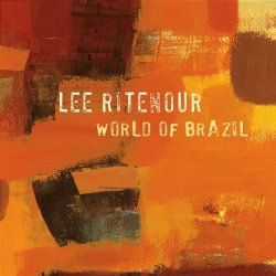 Lee Ritenour - World Of Brazil (2005)