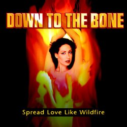 Down To The Bone - Spread Love Like Wildfire