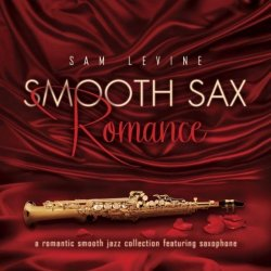Sam Levine - Smooth Sax Romance: A Romantic Smooth Jazz Collection Feat. Saxophone (2011) FLAC
