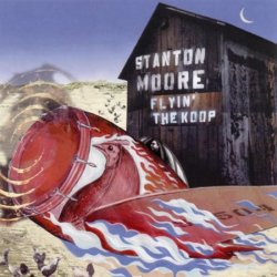 Stanton Moore - Flyin The Koop (2002)