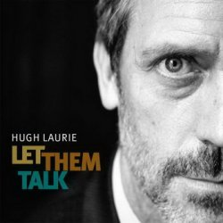 Hugh Laurie - Let Them Talk (2011)