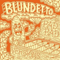 Blundetto - Bad Bad Versions (2011)