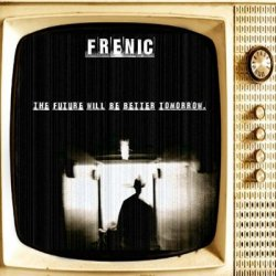 Frenic - The Future Will Be Better Tomorrow (2011)
