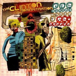 The Clinton Administration - One Nation Under A Re-Groove (2003)