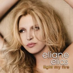Eliane Elias - Light My Fire (2011)
