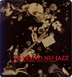 Weekend Nu-Jazz: Late Nite Nu-Jazz Of Modern Tunes With Jazzy Flavour (2007)