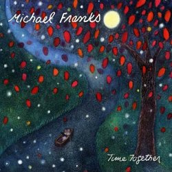 Michael Franks - Time Together (2011)