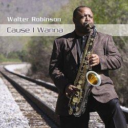 Walter Robinson - Cause I Wanna (2011)