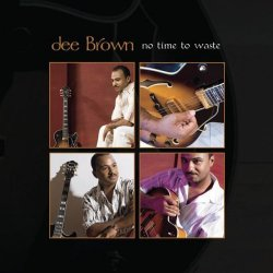 Dee Brown - No Time To Waste (2007)