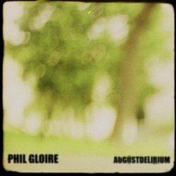 Phil Gloire - Augustdelirium (2011)