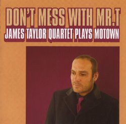 The James Taylor Quartet - Don't Mess With Mr. T: James Taylor Quartet Plays Motown (2007)