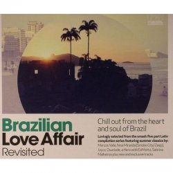 Brazilian Love Affair Revisited: Chill Out From The Heart & Soul Of Brazil (2011)