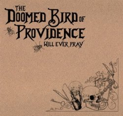 The Doomed Bird Of Providence - Will Ever Pray (2011)