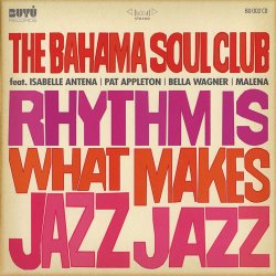 The Bahama Soul Club - Rhythm Is What Makes Jazz ...