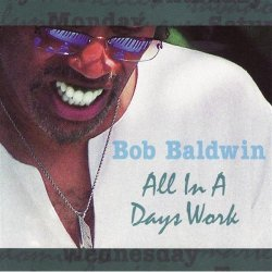 Bob Baldwin - All In A Days Work (2005)