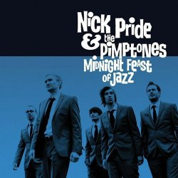 Nick Pride & The Pimptones - Midnight Feast Of Jazz (2011) FLAC