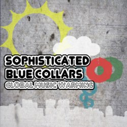 Sophisticated Blue Collars - Global Music Warming (2011)