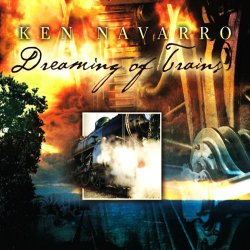 Ken Navarro - Dreaming Of Trains (2010)