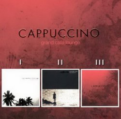 Cappuccino Grand Cafe Lounge vol.I-III (2005-2006)