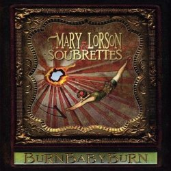 Mary Lorson & The Soubrettes – BurnBabyBurn (2011)