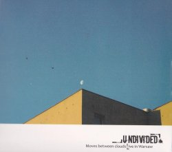Undivided - Moves Between Clouds: Live in Warsaw  (2011)