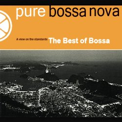Pure Bossa Nova: A View On The Standards - The Best of Bossa (2006)