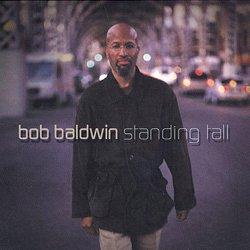 Bob Baldwin - Standing Tall (2002)