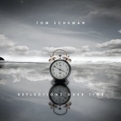 Tom Schuman - Reflections Over Time (2010)