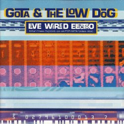 Gota & The Low Dog - Live Wired Electro (1996)