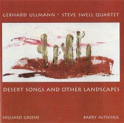 Gebhard Ullmann & Steve Swell Quartet - Desert Songs & Other Landscapes (2004)